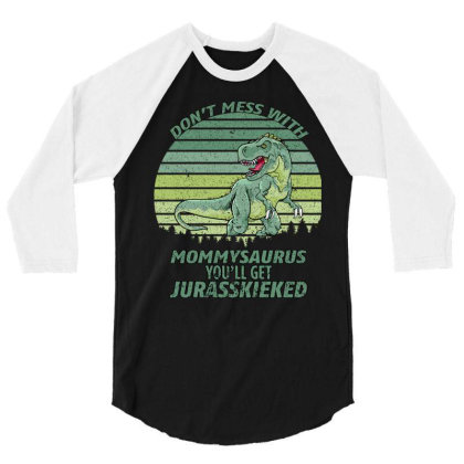 Don T Mess With Mamasaurus You Ll Get Jurasskicked 3/4 Sleeve Shirt Designed By Bettercallsaul