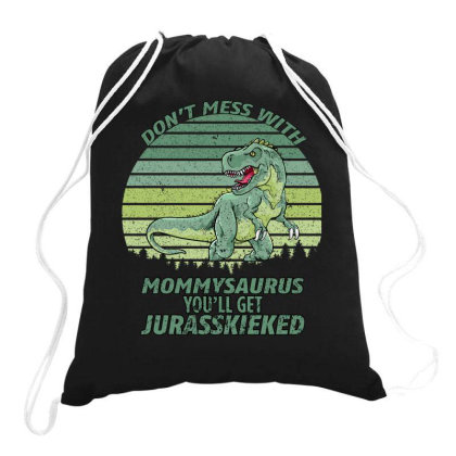 Don T Mess With Mamasaurus You Ll Get Jurasskicked Drawstring Bags Designed By Bettercallsaul