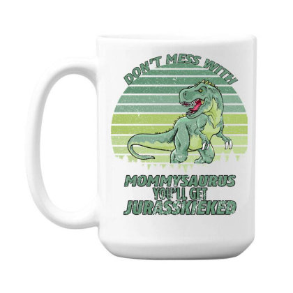Don T Mess With Mamasaurus You Ll Get Jurasskicked 15 Oz Coffe Mug Designed By Bettercallsaul