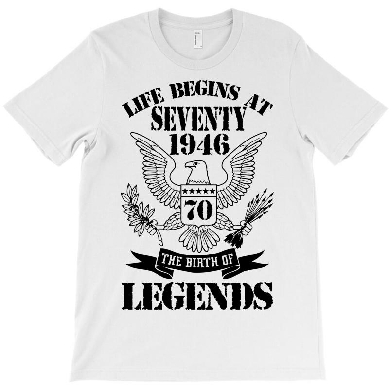 Life Begins At Seventy1946 The Birth Of Legends T-shirt | Artistshot