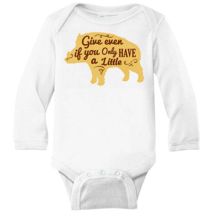 Give Even If You Have A Little Long Sleeve Baby Bodysuit Designed By Chiks