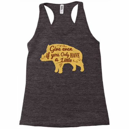 Give Even If You Have A Little Racerback Tank Designed By Chiks