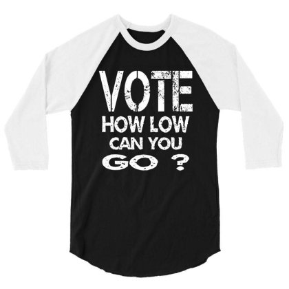 Vote How Low Can You Go Retro Election Day 3/4 Sleeve Shirt Designed By Qudkin