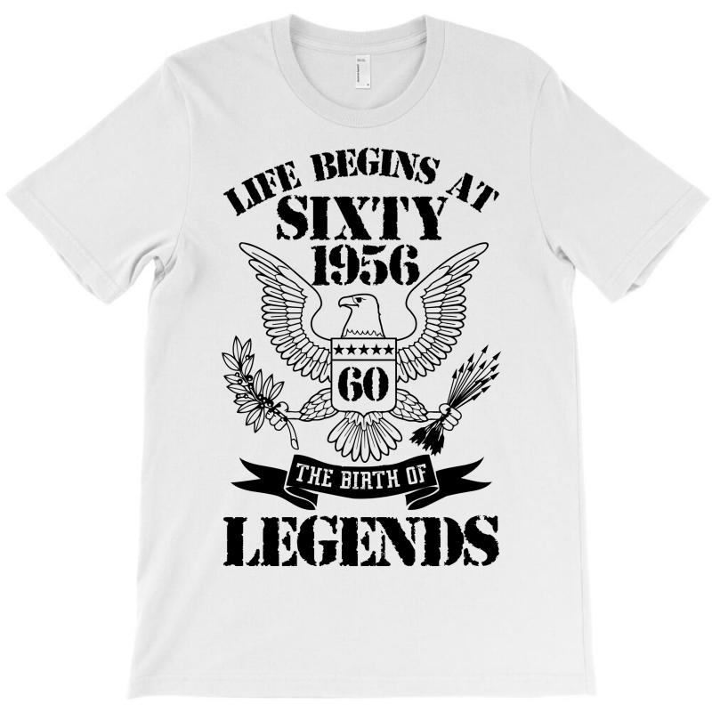 Life Begins At Sixty 1956 The Birth Of Legends T-shirt | Artistshot