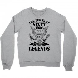 Life Begins At Sixty 1956 The Birth Of Legends Crewneck Sweatshirt   Artistshot
