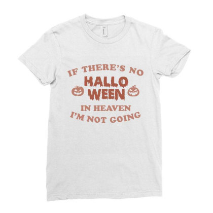 If There's No Halloween In Heaven I'm Not Going Ladies Fitted T-shirt Designed By Koalastudio