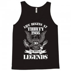 life begins at thirty 1986 the birth of legends 1 Tank Top   Artistshot