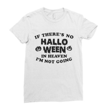 If There's No Halloween On Heaven I'm Not Going Cute Funny Gift Ladies Fitted T-shirt Designed By Koalastudio