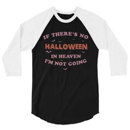 If There's No Halloween On Heaven I'm Not Going Cute Funny Gift 3/4 Sleeve Shirt Designed By Koalastudio