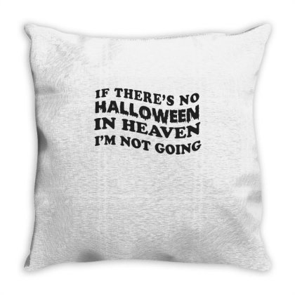 If There's No Halloween On Heaven I'm Not Going Cute Funny Gift Throw Pillow Designed By Koalastudio