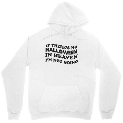 If There's No Halloween On Heaven I'm Not Going Cute Funny Gift Unisex Hoodie Designed By Koalastudio