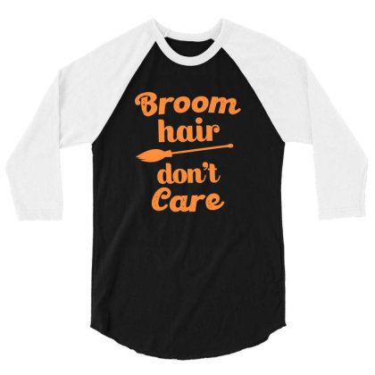 Broom Hair Don't Care Cute Funny Gift 3/4 Sleeve Shirt Designed By Koalastudio