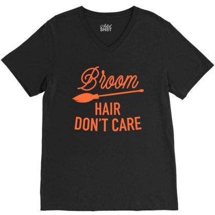 Broom Hair Don't Care Cute Funny Gift V-neck Tee Designed By Koalastudio