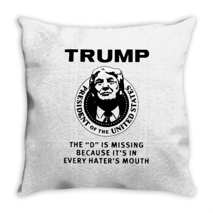 Trump The D Is Missing Because It's In Every Hater's Mouth Throw Pillow Designed By Firework Tess