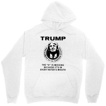 Trump The D Is Missing Because It's In Every Hater's Mouth Unisex Hoodie Designed By Firework Tess
