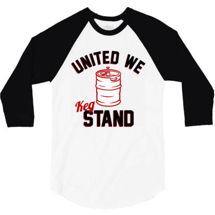 United We Keg Stand 3/4 Sleeve Shirt Designed By Firework Tess
