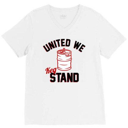 United We Keg Stand V-neck Tee Designed By Firework Tess