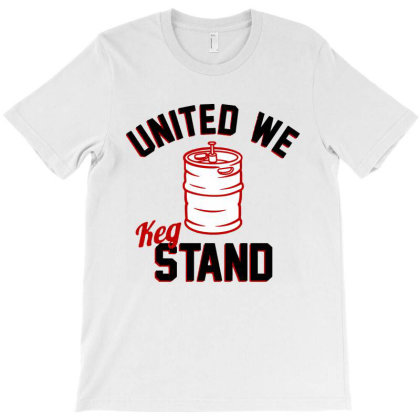United We Keg Stand T-shirt Designed By Firework Tess