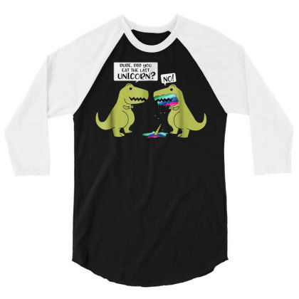 Funny Did You Eat The Last Unicorn Dinosaur 3/4 Sleeve Shirt Designed By Schulz-12