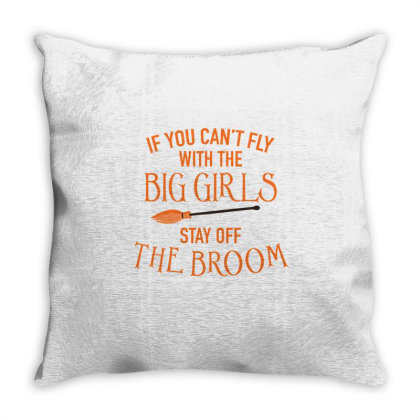If You Can't Fly With The Big Girls Stay Off The Broom Cute Funny Gift Throw Pillow Designed By Koalastudio
