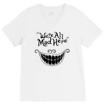 We're All Mad Here V-neck Tee Designed By Firework Tess