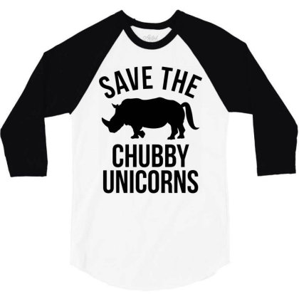 Save The Chubby Unicorns 3/4 Sleeve Shirt Designed By Mito220
