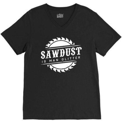 Sawdust Is Man Glitter V-neck Tee Designed By Mito220