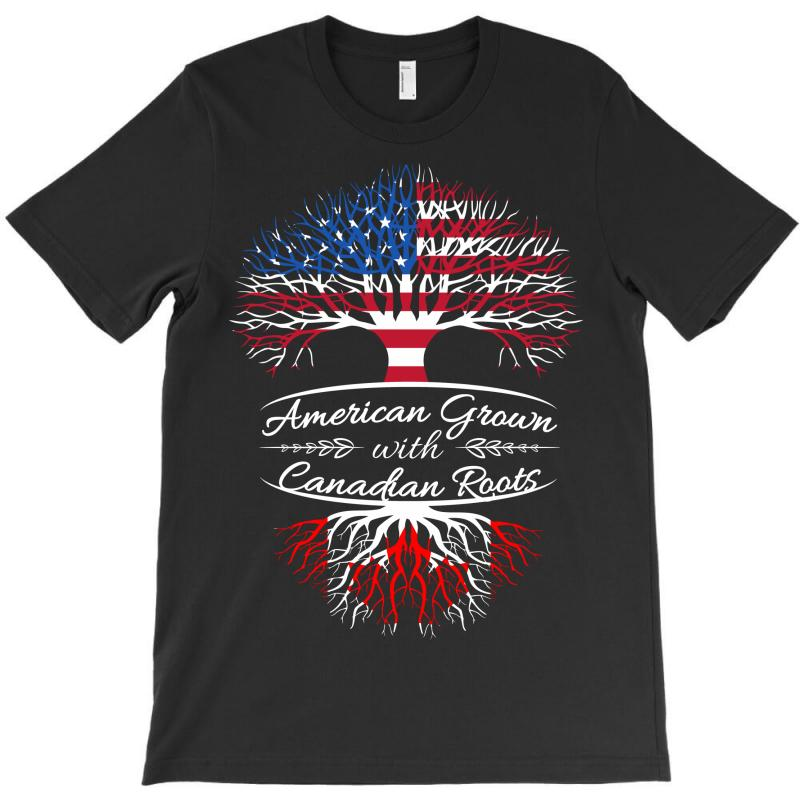 American Grown With Canadian Roots T-shirt | Artistshot