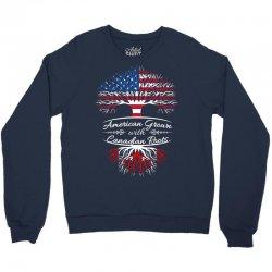 American grown with Canadian roots Crewneck Sweatshirt | Artistshot