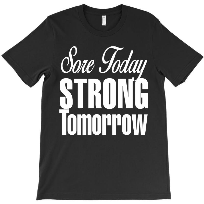 Sore Today, Strong Tomorrow White Print T-shirt | Artistshot