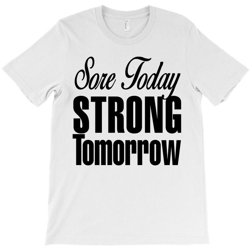 Sore Today, Strong Tomorrow T-shirt | Artistshot