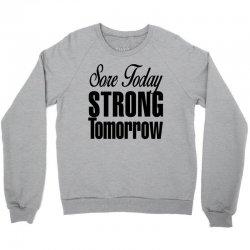 sore today, strong tomorrow Crewneck Sweatshirt | Artistshot