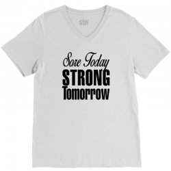 sore today, strong tomorrow V-Neck Tee | Artistshot