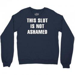 this slut is not ashamed Crewneck Sweatshirt | Artistshot