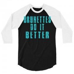 brunettes do it better 3/4 Sleeve Shirt | Artistshot