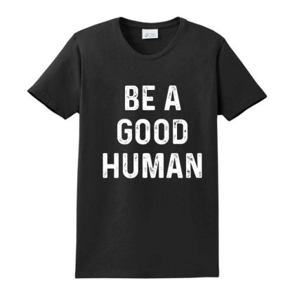 Be A Good Human Ladies Classic T-shirt Designed By Faical