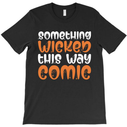 Something Wicked This Way Comic Halloween 2020 T-shirt Designed By Faical