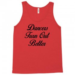 dancers turn out better Tank Top | Artistshot