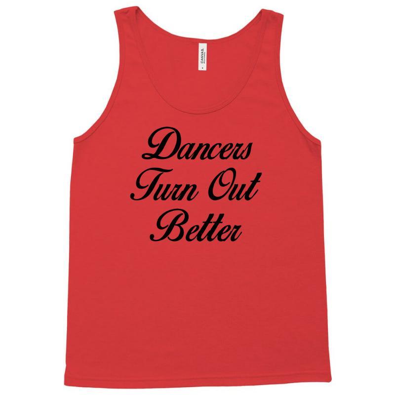Dancers Turn Out Better Tank Top | Artistshot