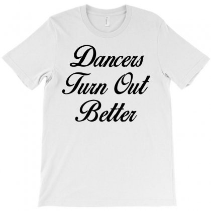 Dancers Turn Out Better T-shirt Designed By Killakam