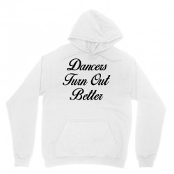 dancers turn out better Unisex Hoodie | Artistshot