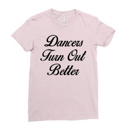Dancers Turn Out Better Ladies Fitted T-shirt Designed By Killakam