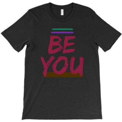 Be You T-shirt Designed By Alparslan Acar