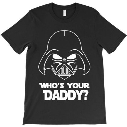 Who's Your Daddy T-shirt Designed By Mito220