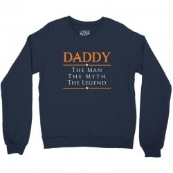 Daddy the Man the Myth the Legend Crewneck Sweatshirt | Artistshot