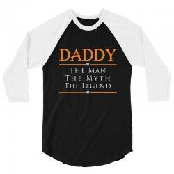Daddy the Man the Myth the Legend 3/4 Sleeve Shirt | Artistshot