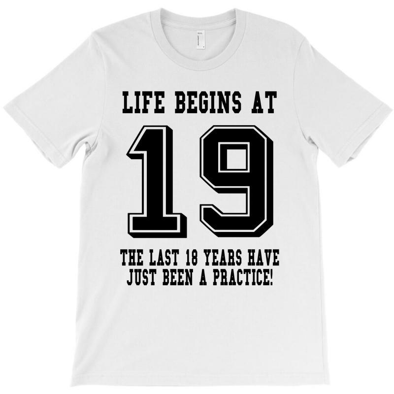 19th Birthday Life Begins At 19 T-shirt | Artistshot