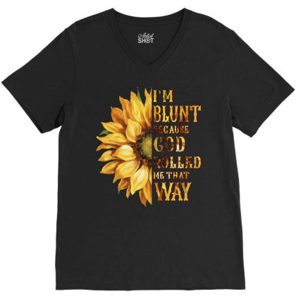 Im Blunt Because God Rolled Me That Way V-neck Tee Designed By Badaudesign