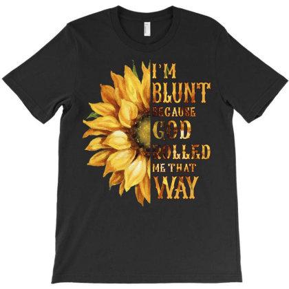 Im Blunt Because God Rolled Me That Way T-shirt Designed By Badaudesign