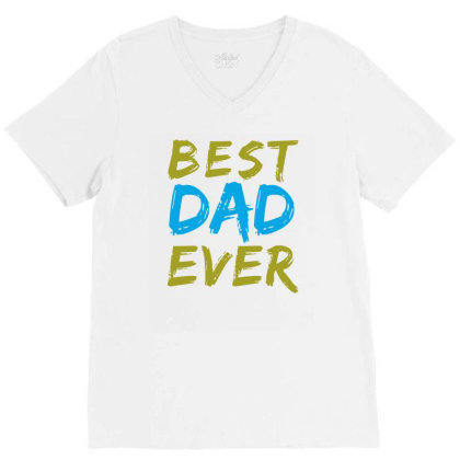 Best Dad Ever V-neck Tee Designed By Alparslan Acar